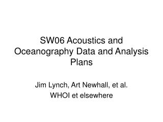 SW06 Acoustics and Oceanography Data and Analysis Plans