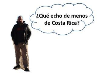 ¿Qué echo de menos  de Costa Rica?