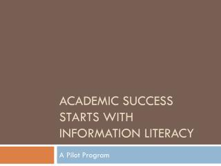 Academic Success Starts with Information Literacy