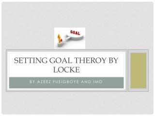 SETTING GOAL THEROY by locke
