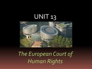 UNIT 13 The European Court of  Human Rights