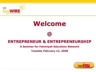 Welcome @  ENTREPRENEUR & ENTREPRENEURSHIP A Seminar for Fatimiyah Education Network