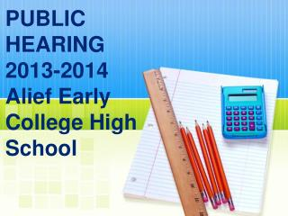 PUBLIC HEARING  2013-2014 Alief Early College High School