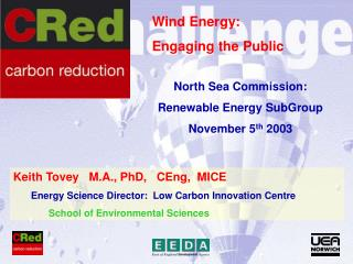 Keith Tovey   M.A., PhD,   CEng,  MICE Energy Science Director:  Low Carbon Innovation Centre