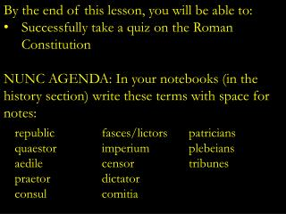 By the end of this lesson, you will be able to: Successfully take a quiz on the Roman Constitution