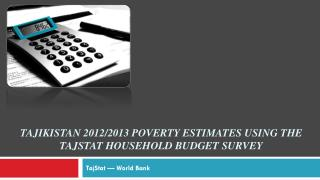 Tajikistan 2012/2013 Poverty estimates using the TajStat Household Budget Survey