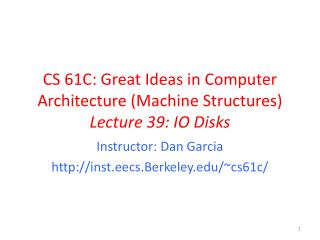 CS 61C: Great Ideas in Computer Architecture (Machine Structures) Lecture 39: IO Disks