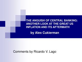 THE ANGUISH OF CENTRAL BANKING: ANOTHER LOOK AT THE GREAT US INFLATION AND ITS AFTERMATH       by Alex Cukierman