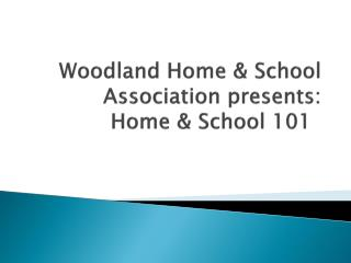 Woodland Home & School  Association  presents: Home & School 101
