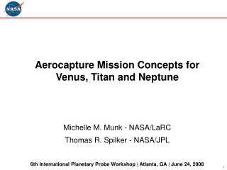 Aerocapture Mission Concepts for Venus, Titan and Neptune Michelle M. Munk - NASA/LaRC