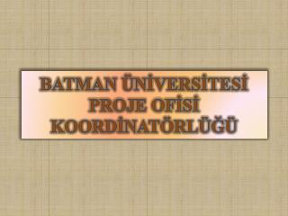 BATMAN ÜNİVERSİTESİ PROJE OFİSİ KOORDİNATÖRLÜĞÜ
