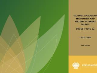 SECTORAL ANALYSIS OF THE DEFENCE AND MILITARY VETERANS 2014/15  BUDGET: VOTE  22 2 JULY 2014