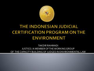 THE INDONESIAN JUDICIAL CERTIFICATION PROGRAM ON THE ENVIRONMENT