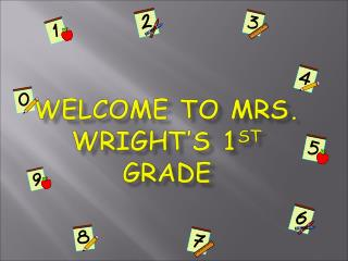 Welcome to Mrs. Wright's 1 st  grade