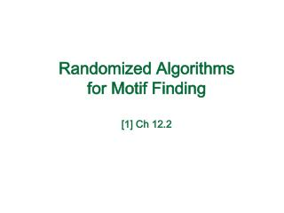 Randomized Algorithms for Motif Finding [1] Ch 12.2