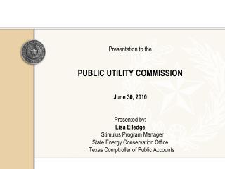 Presentation to the PUBLIC UTILITY COMMISSION June 30, 2010 Presented by: Lisa Elledge