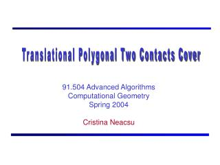 91.504 Advanced Algorithms Computational Geometry Spring 2004 Cristina Neacsu
