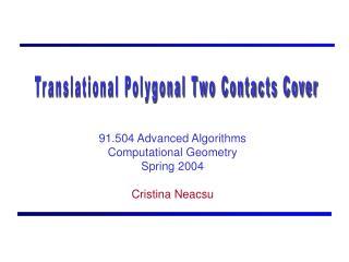 91.504 Advanced Algorithms Computational Geometry Spring 2004 Cristina Neacsu