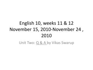 English 10,  weeks 11 & 12 November 15,  2010-November 24 ,  2010