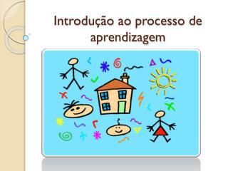 Introdução  ao processo  de  aprendizagem