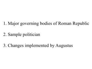 1. Major governing bodies of Roman Republic 2. Sample politician