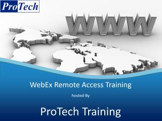 WebEx Remote Access Training hosted By ProTech Training