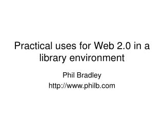 Practical uses for Web 2.0 in a library environment
