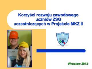 Korzyści rozwoju zawodowego uczniów ZSG  uczestniczących w Projekcie MKZ II
