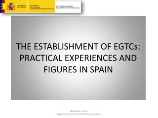 THE ESTABLISHMENT OF EGTCs: PRACTICAL EXPERIENCES AND FIGURES IN SPAIN