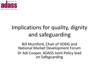 Implications for quality, dignity and safeguarding