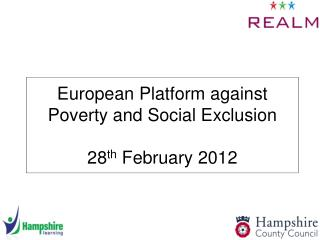 European Platform against Poverty and Social Exclusion 28 th  February 2012