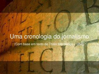 Uma cronologia do jornalismo (Com base em texto de Thais Mendonça – UNB)