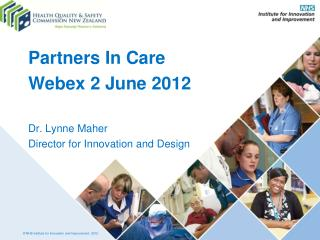 Partners In Care Webex  2 June 2012  Dr. Lynne Maher Director for Innovation and Design