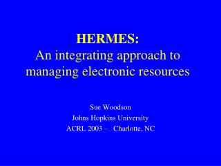 HERMES: An integrating approach to  managing electronic resources