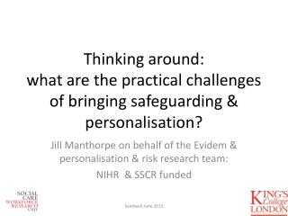 Thinking around: what are the practical challenges of bringing safeguarding & personalisation?
