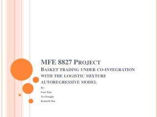 MFE 8827 Project Basket trading under co-integration with the logistic mixture autoregressive model