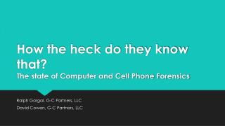 How the heck do they know that?  The state of Computer and Cell Phone Forensics