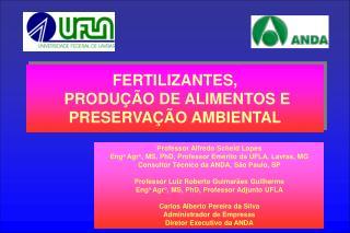 Professor Alfredo Scheid Lopes Eng o  Agr o , MS, PhD, Professor Emérito da UFLA, Lavras, MG
