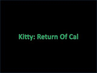 Kitty: Return Of Cal