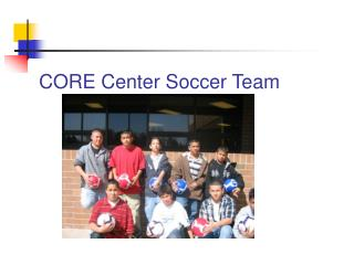 CORE Center Soccer Team