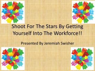 Shoot For The Stars By Getting Yourself Into The Workforce!!