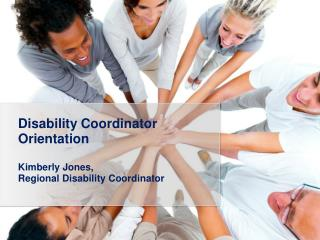 Disability Coordinator  Orientation Kimberly Jones,  Regional Disability Coordinator