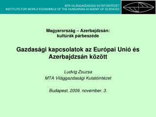 Ludvig Zsuzsa MTA Világgazdasági Kutatóintézet Budapest, 2009. november. 3.
