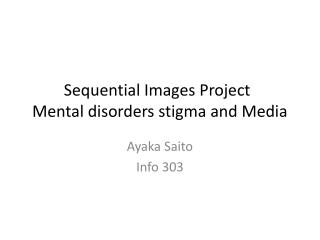 Sequential  I mages Project	 Mental disorders stigma and Media