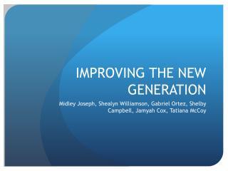 IMPROVING THE NEW GENERATION