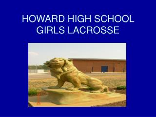 HOWARD HIGH SCHOOL  GIRLS LACROSSE
