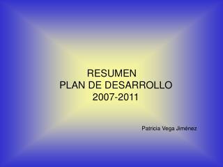 RESUMEN  PLAN DE DESARROLLO 2007-2011