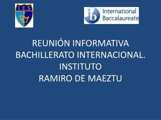 REUNIÓN INFORMATIVA BACHILLERATO INTERNACIONAL. INSTITUTO  RAMIRO DE MAEZTU