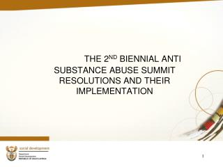 THE 2 ND  BIENNIAL ANTI SUBSTANCE ABUSE SUMMIT   RESOLUTIONS AND THEIR IMPLEMENTATION