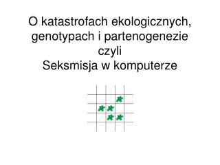 O katastrofach ekologicznych, genotypach i partenogenezie czyli Seksmisja w komputerze